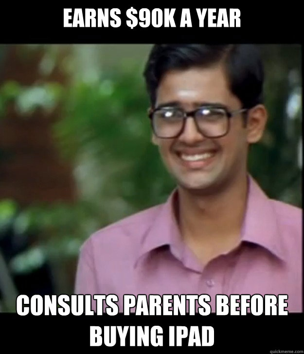 earns $90k a year consults parents before buying ipad  Smart Iyer boy
