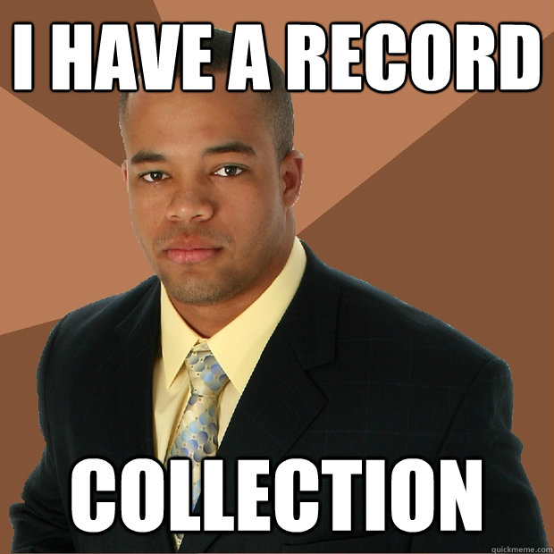 i have a record collection - i have a record collection  Successful Black Man