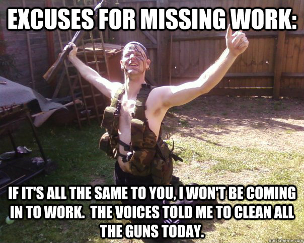Funny Memes About Missing Work : Excuses for missing work if it s all the same to you i