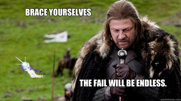 Brace yourselves The fail will be endless.