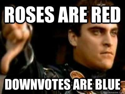 Roses are red Downvotes are blue - Roses are red Downvotes are blue  Downvoting Roman