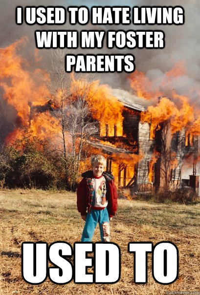 I used to hate living with my foster parents Used to