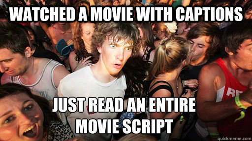 watched a movie with captions just read an entire  movie script - watched a movie with captions just read an entire  movie script  Sudden Clarity Clarence