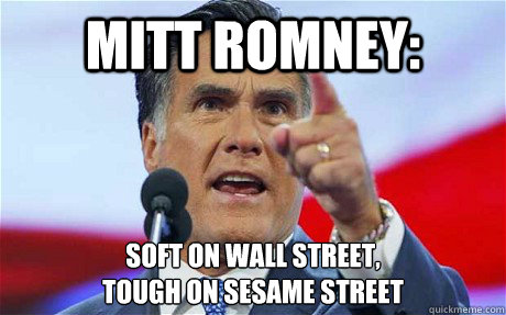 MITT ROMNEY: SOFT ON WALL STREET,  TOUGH ON SESAME STREET