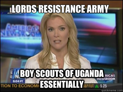Lords Resistance Army Boy Scouts of Uganda Essentially  Megyn Kelly