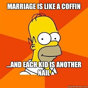 Marriage is like a coffin   ...and each kid is another nail  - Marriage is like a coffin   ...and each kid is another nail   Advice Homer