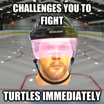 CHALLENGES YOU TO FIGHT TURTLES IMMEDIATELY