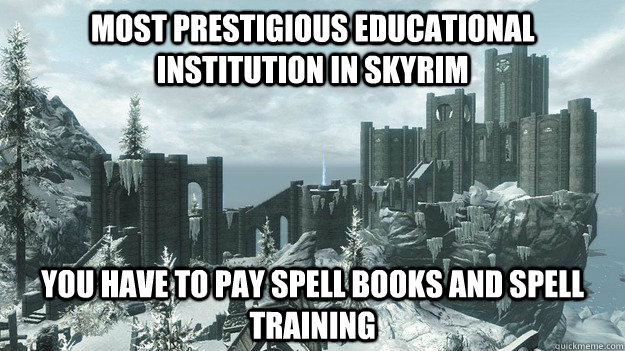 Most prestigious educational institution in skyrim You have to pay Spell books and Spell Training