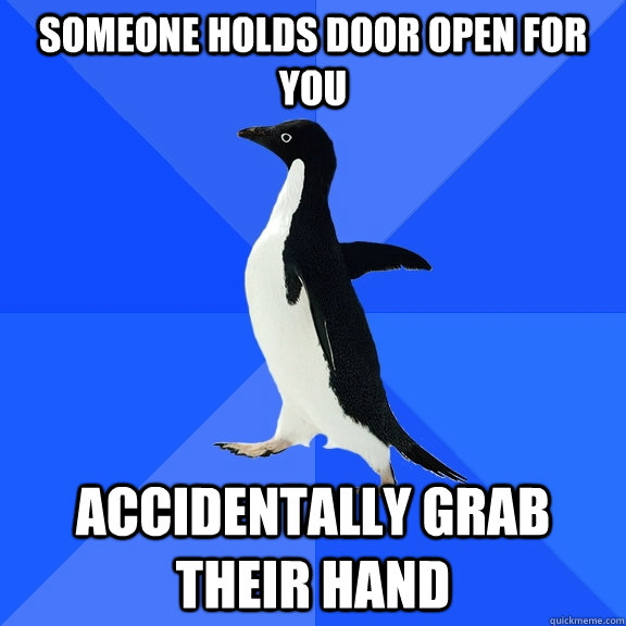 Someone holds door open for you Accidentally grab their hand - Someone holds door open for you Accidentally grab their hand  Socially Awkward Penguin