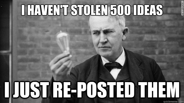 I haven't Stolen 500 ideas I just re-posted them - I haven't Stolen 500 ideas I just re-posted them  Idea Edison