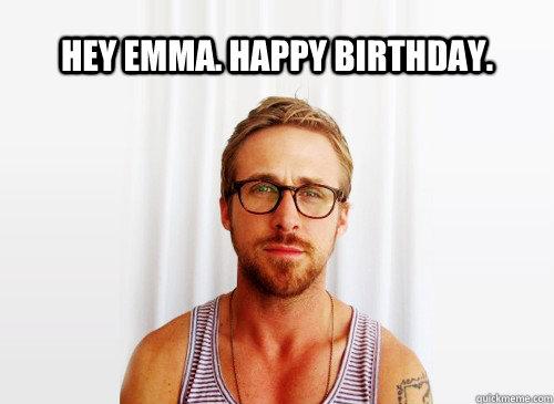 hey Emma. happy birthday.