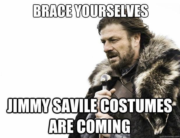 brace yourselves jimmy savile costumes are coming - brace yourselves jimmy savile costumes are coming  Misc