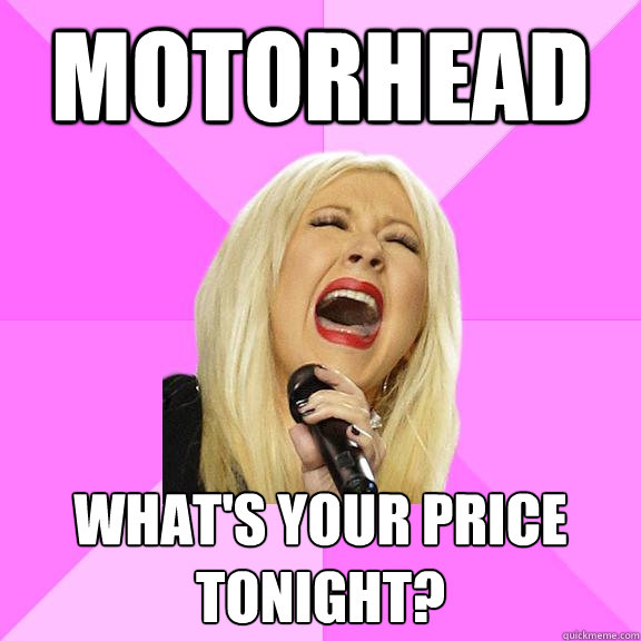Motorhead What's your price tonight? - Motorhead What's your price tonight?  Wrong Lyrics Christina