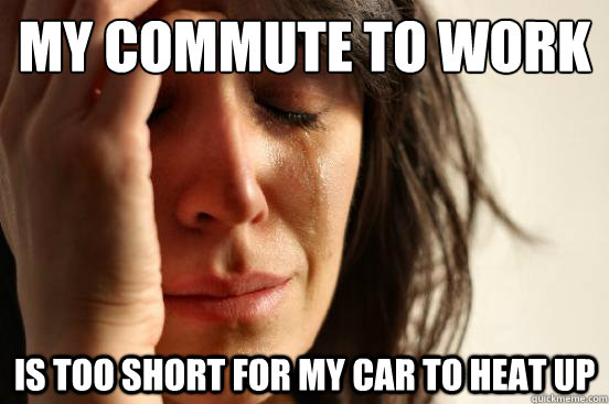 My commute to work is too short for my car to heat up - My commute to work is too short for my car to heat up  First World Problems