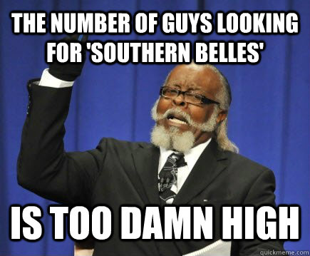 The number of guys looking for 'southern belles'  is too damn high - The number of guys looking for 'southern belles'  is too damn high  Too Damn High