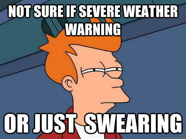Funny Warning Meme : Not sure if severe weather warning or just swearing