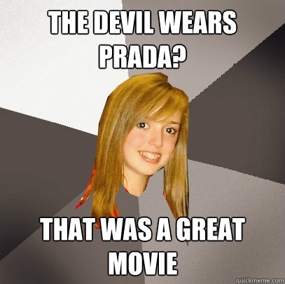 The Devil wears prada? that was a great movie  Musically Oblivious 8th Grader
