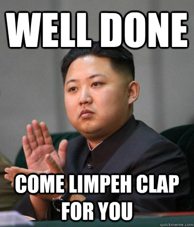 Well done Come limpeh clap for you