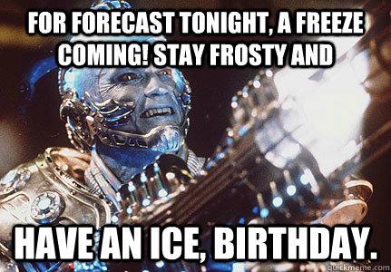 e948d35c94a29e18b7ec78920373f7353c44c7e5343b97630e34472ebd722a69 for forecast tonight, a freeze coming! stay frosty and have an ice