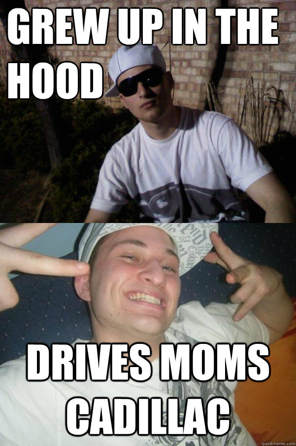 Grew up in the  hood Drives moms Cadillac