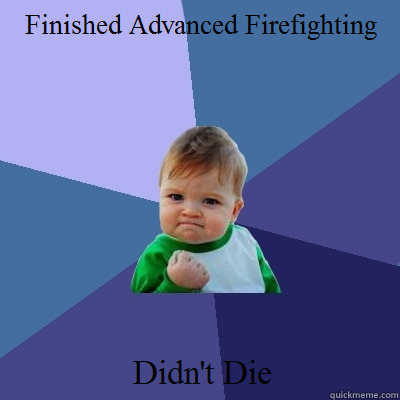 Finished Advanced Firefighting Didn't Die  Success Kid