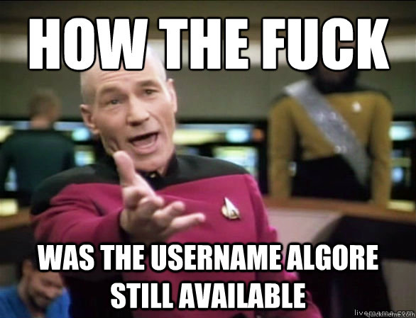 HOW THE FUCK Was the username AlGore still available - HOW THE FUCK Was the username AlGore still available  Annoyed Picard HD