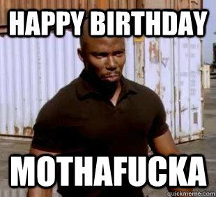 happy birthday mothafucka