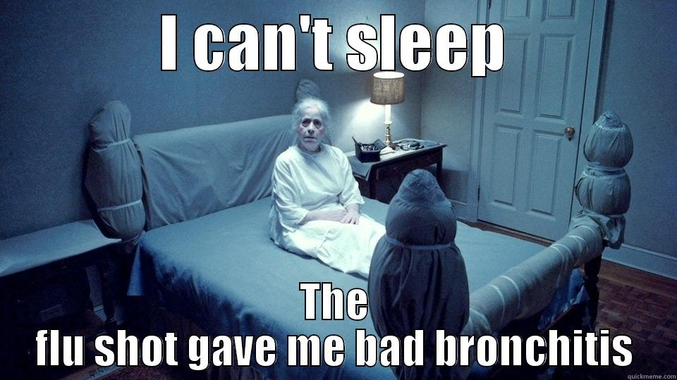 I CAN'T SLEEP THE FLU SHOT GAVE ME BAD BRONCHITIS Misc