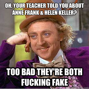 e976d9e0251f8875ca75e22081641870f3e932b1fed3913360f13cb76f84d9a1 oh, your teacher told you about anne frank & helen keller? too bad