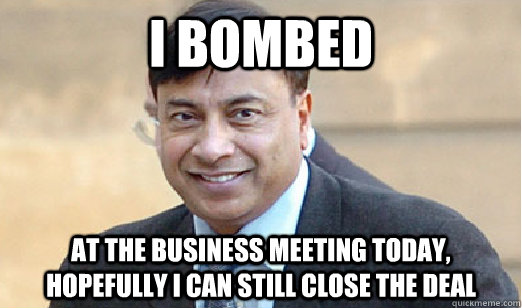 i bombed at the business meeting today, hopefully i can still close the deal - i bombed at the business meeting today, hopefully i can still close the deal  Successful Brown Man