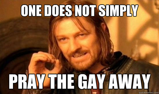 One Does Not Simply pray the gay away - One Does Not Simply pray the gay away  Boromir