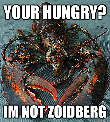 your hungry?  im not zoidberg