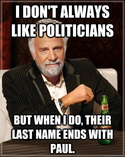 I don't always like politicians but when i do, their last name ends with Paul.