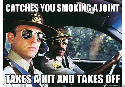 catches you smoking a joint takes a hit and takes off - catches you smoking a joint takes a hit and takes off  Good Guy Cop