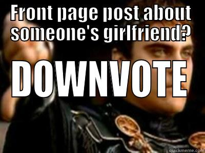 FRONT PAGE POST ABOUT SOMEONE'S GIRLFRIEND? DOWNVOTE Downvoting Roman