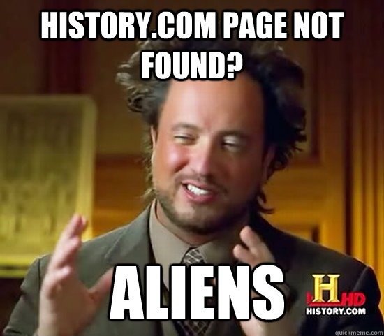 History.com page not found?  Aliens - History.com page not found?  Aliens  Ancient Aliens