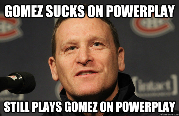 Gomez sucks on powerplay Still Plays Gomez on Powerplay - Gomez sucks on powerplay Still Plays Gomez on Powerplay  Dumbass Randy Cunneyworth