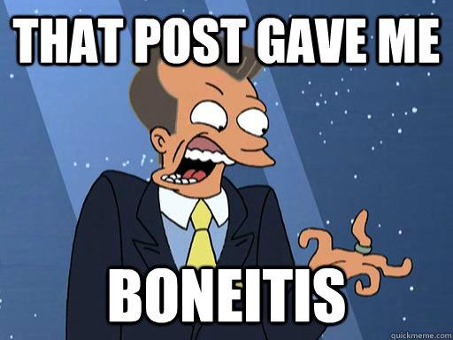 That post gave me boneitis