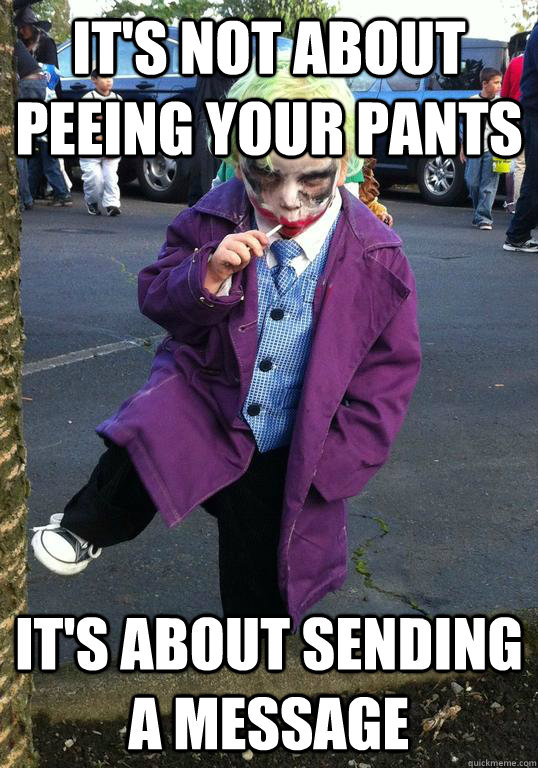 It's not about peeing your pants it's about sending a message - It's not about peeing your pants it's about sending a message  Joker kid