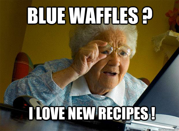 BLUE WAFFLES ? I LOVE NEW RECIPES ! -     BLUE WAFFLES ? I LOVE NEW RECIPES !  Grandma finds the Internet
