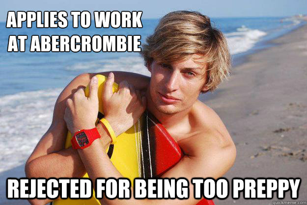 Applies to work  at abercrombie rejected for being too preppy