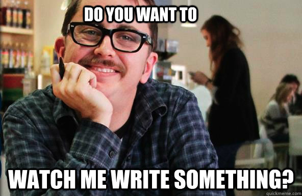 Do you want to Watch me write something? - Do you want to Watch me write something?  Creepy Corwin