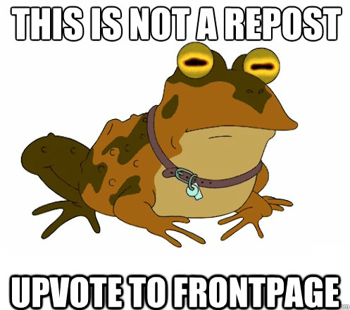 This is NOT A REPOST UPVOTE TO FRONTPAGE  Hypnotoad