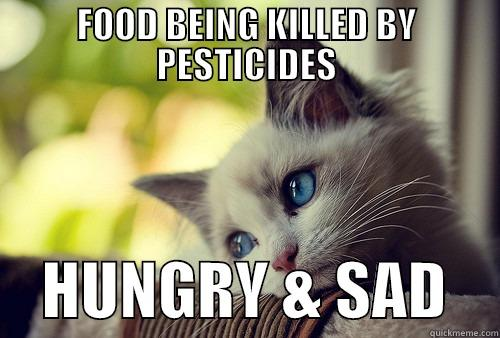 FOOD BEING KILLED BY PESTICIDES     HUNGRY & SAD    First World Problems Cat