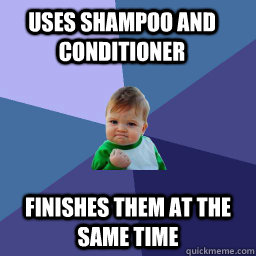 Uses Shampoo and Conditioner finishes them at the same time