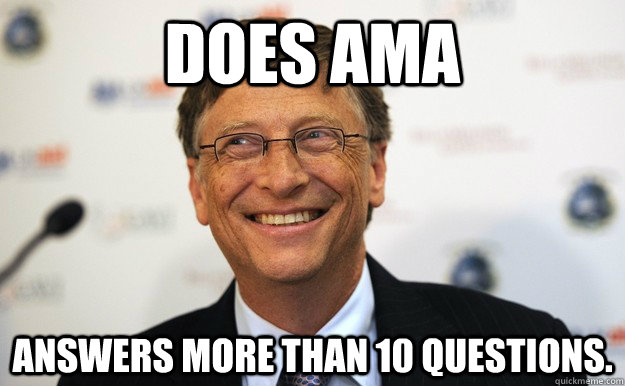 Does AMA ANSWERS MORE THAN 10 QUESTIONS. - Does AMA ANSWERS MORE THAN 10 QUESTIONS.  Misc