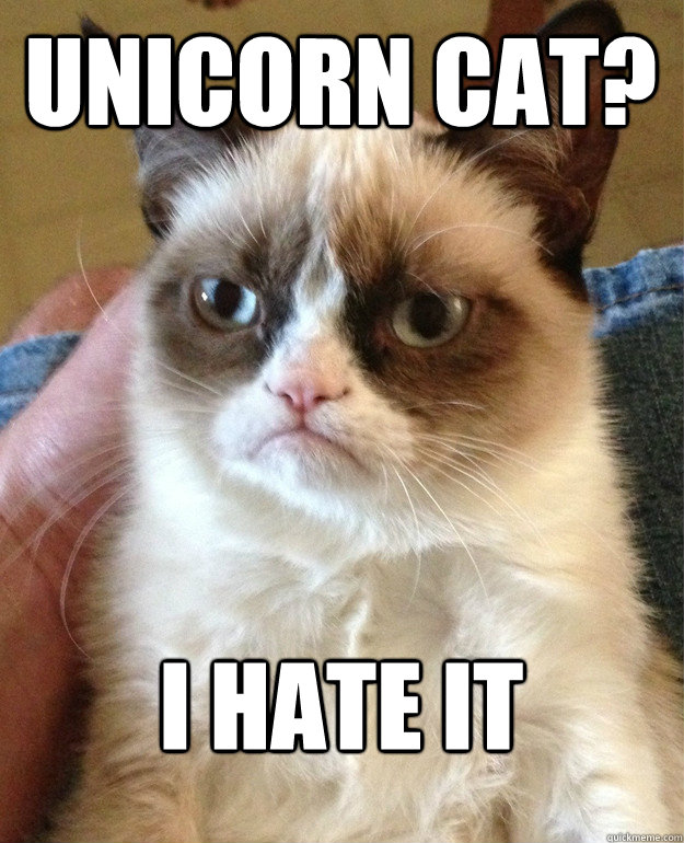 Unicorn Cat? I Hate it - Unicorn Cat? I Hate it  Grumpy Cat