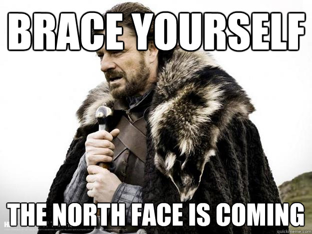 Brace Yourself The North Face is Coming - Brace Yourself The North Face is Coming  Misc