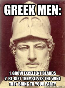 Greek men: 1. grow excellent beards 2. re-gift themselves the wine they bring to your party