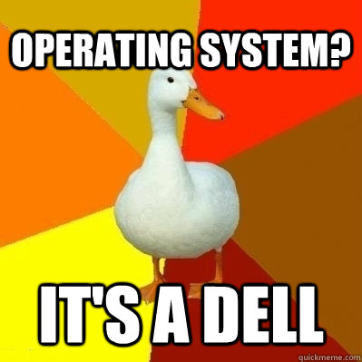 Operating system? IT's a dell